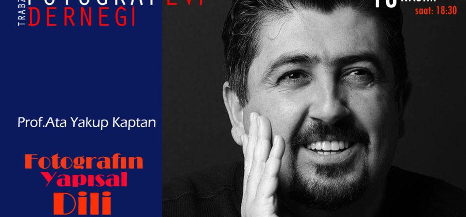 Prof. Ata Yakup Kaptan Fotoğraf Semineriyle 18 Kasım'da Trabzon Fotoğrafevi Derneği'nde