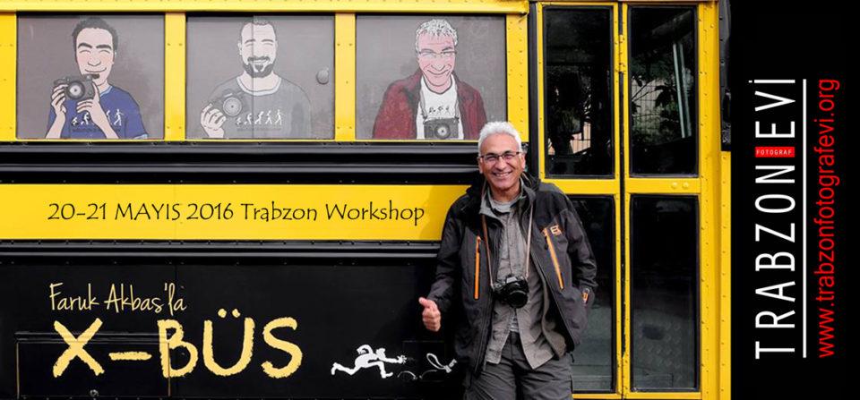 FARUK AKBAŞ ile FUJIFILM X-BUS  X-WORKSHOP 20-21 MAYIS'ta TRABZON'DA